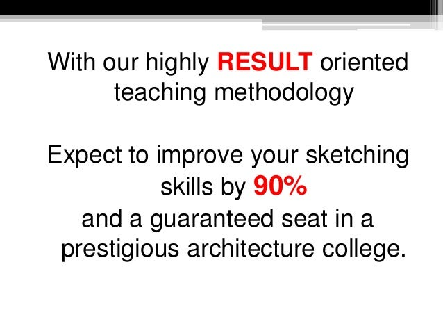 With our highly RESULT oriented teaching methodology Expect to improve your sketching skills by 90% and a guaranteed seat ...