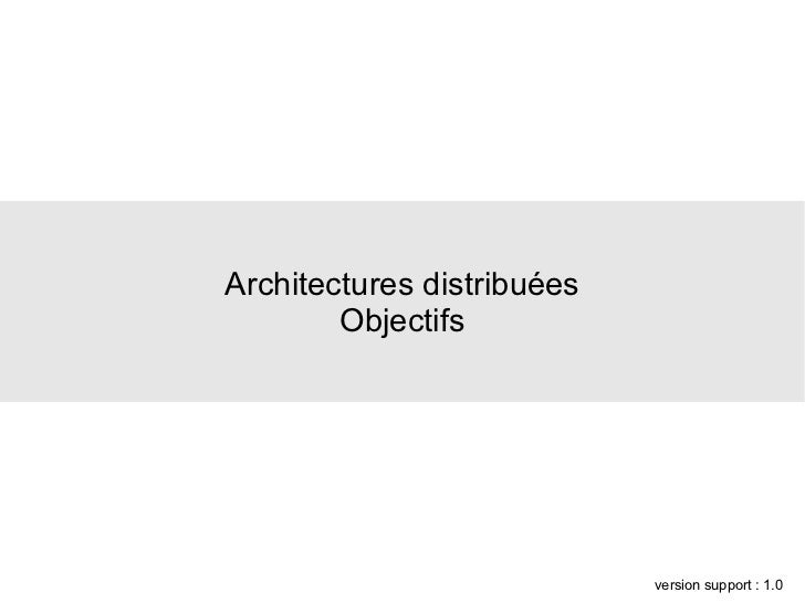 Architectures distribuées        Objectifs                            version support : 1.0