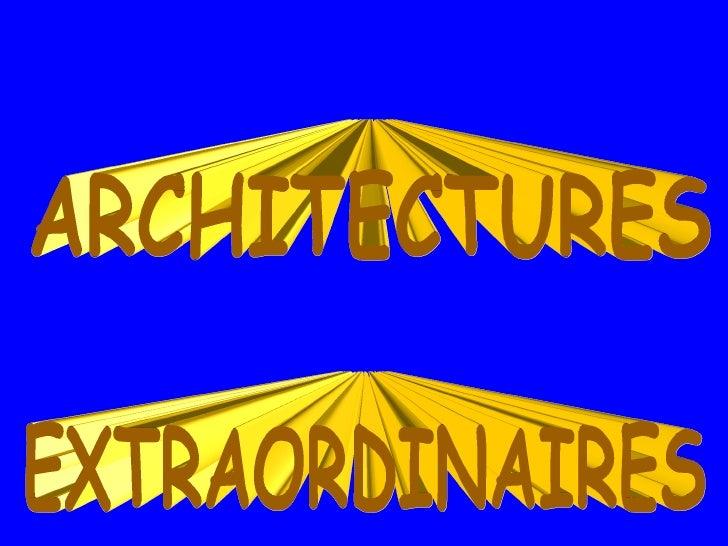 ARCHITECTURES EXTRAORDINAIRES