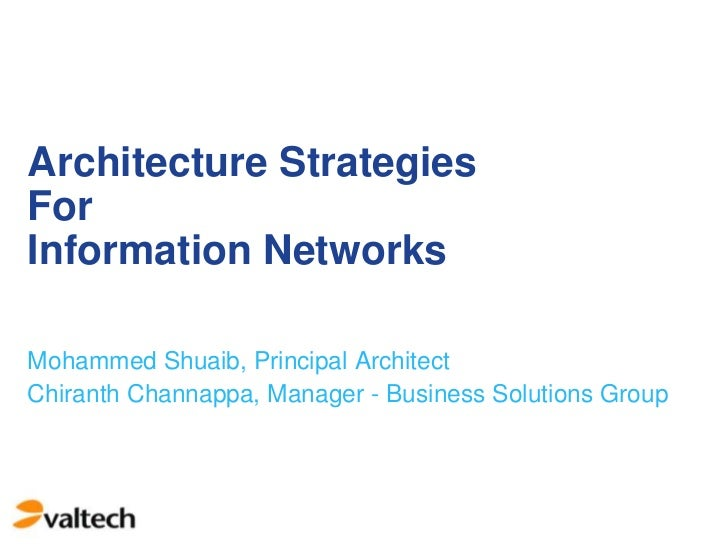 Architecture StrategiesForInformation NetworksMohammed Shuaib, Principal ArchitectChiranth Channappa, Manager - Business S...