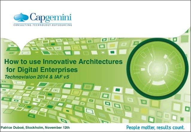 How to use Innovative Architectures for Digital Enterprises  Technovision 2014 & IAF v5  Patrice Duboé, Stockholm, Novem...