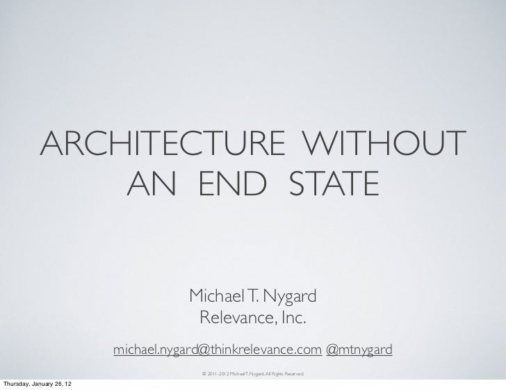 ARCHITECTURE WITHOUT                AN END STATE                                      Michael T. Nygard                   ...