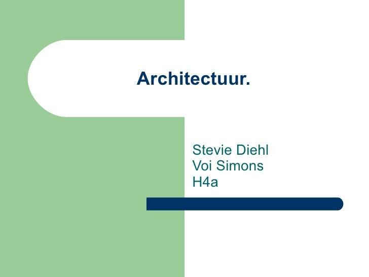 Architectuur. Stevie Diehl Voi Simons H4a