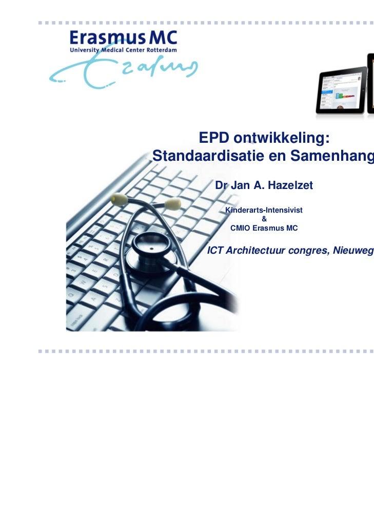 EPD ontwikkeling:Standaardisatie en Samenhang       Dr Jan A. Hazelzet         Kinderarts-Intensivist                   & ...