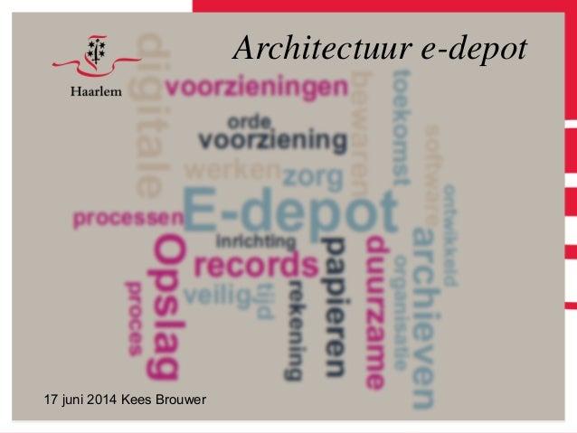 Architectuur e-depot 17 juni 2014 Kees Brouwer