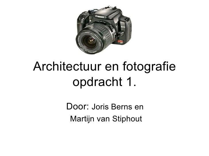 Architectuur en fotografie opdracht 1. Door:  Joris Berns en  Martijn van Stiphout