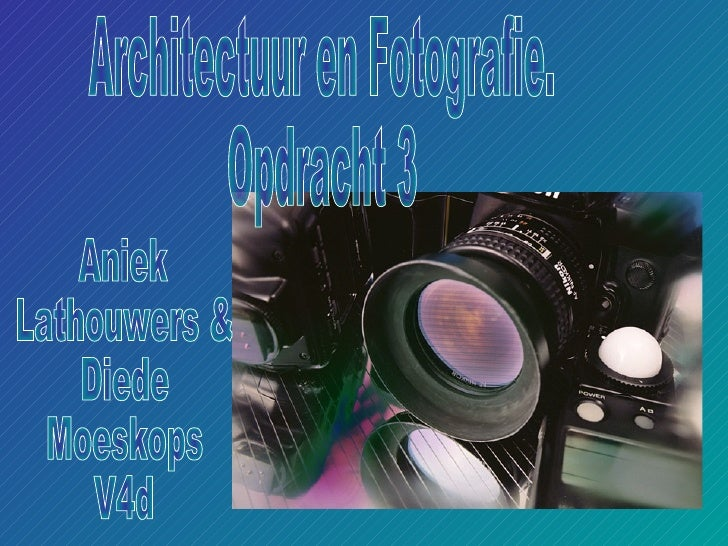 Architectuur en Fotografie. Opdracht 3 Aniek  Lathouwers &  Diede  Moeskops  V4d