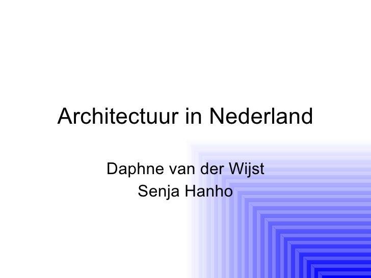 Architectuur in Nederland Daphne van der Wijst Senja Hanho