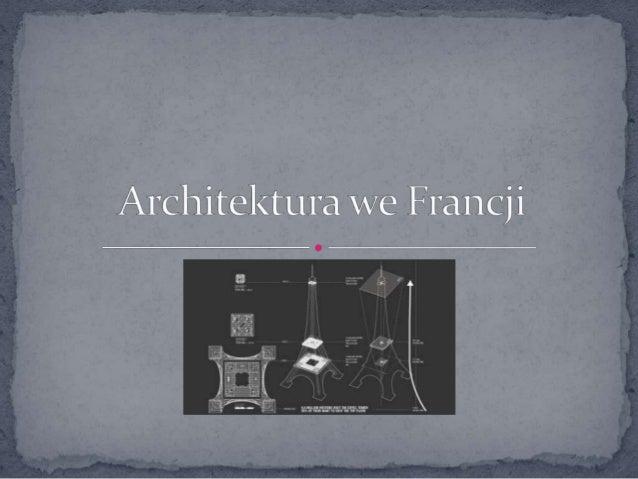  Architektura Francuska jest BARDZO zróżnicowana. Od wczesnego Antyku po ultra nowoczesne budynki.  Wszyscy znają wieże ...