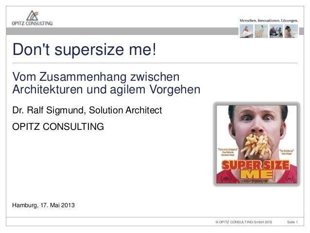 © OPITZ CONSULTING GmbH 2013 Seite 1Vom Zusammenhang zwischen Architekturen und agilem VorgehenDr. Ralf Sigmund, Solution ...