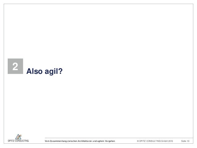© OPITZ CONSULTING GmbH 2013 Seite 10Vom Zusammenhang zwischen Architekturen und agilem Vorgehen2 Also agil?