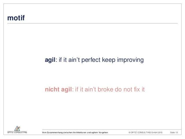 © OPITZ CONSULTING GmbH 2013 Seite 13Vom Zusammenhang zwischen Architekturen und agilem Vorgehenagil: if it ain't perfect ...
