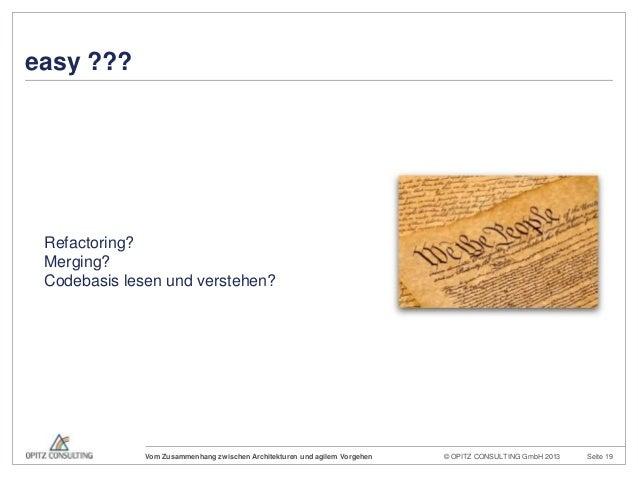 © OPITZ CONSULTING GmbH 2013 Seite 19Vom Zusammenhang zwischen Architekturen und agilem Vorgeheneasy ???Refactoring?Mergin...