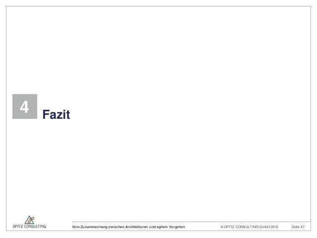 © OPITZ CONSULTING GmbH 2013 Seite 47Vom Zusammenhang zwischen Architekturen und agilem Vorgehen4 Fazit