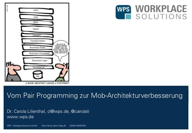 WPS - Workplace Solutions GmbH //// Hans-Henny-Jahnn-Weg 29 //// 22085 HAMBURG Vom Pair Programming zur Mob-Architekturver...