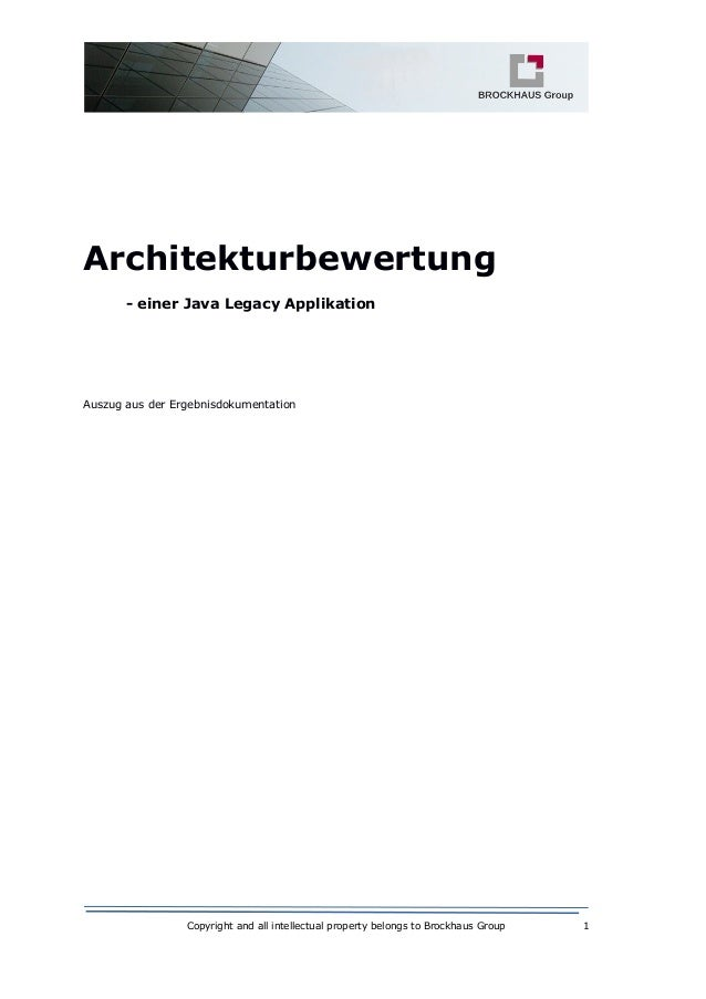 Copyright and all intellectual property belongs to Brockhaus Group 1 Architekturbewertung - einer Java Legacy Applikation ...