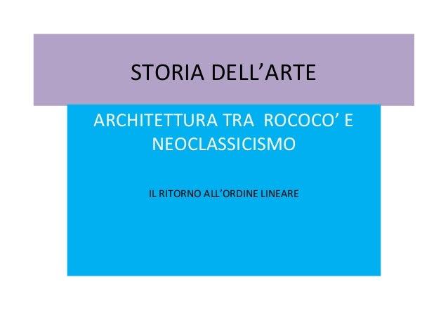 STORIA DELL'ARTE ARCHITETTURA TRA ROCOCO' E NEOCLASSICISMO IL RITORNO ALL'ORDINE LINEARE