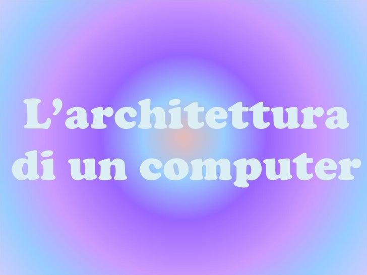 L'architettura di un computer