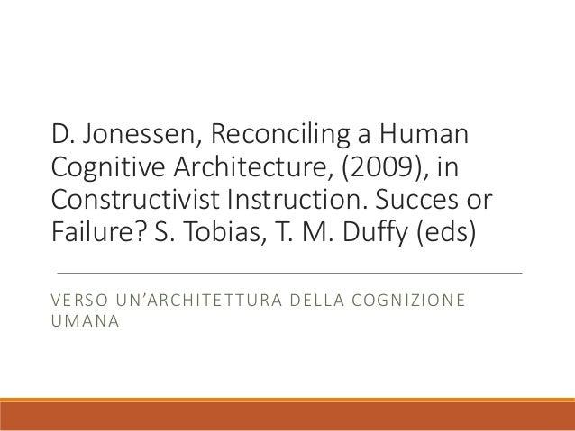 D. Jonessen, Reconciling a Human Cognitive Architecture, (2009), in Constructivist Instruction. Succes or Failure? S. Tobi...