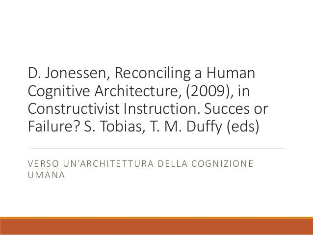 D. Jonessen, Reconciling a Human Cognitive Architecture, (2009), in Constructivist Instruction. Succes or Failure? S. Tobi...