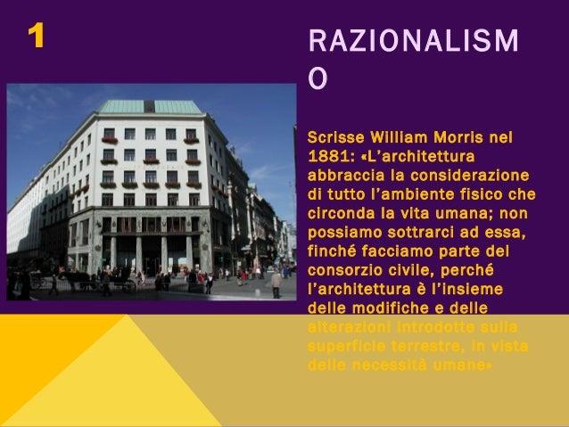 RAZIONALISM O Scrisse William Morris nel 1881: «L'architettura abbraccia la considerazione di tutto l'ambiente fisico che ...