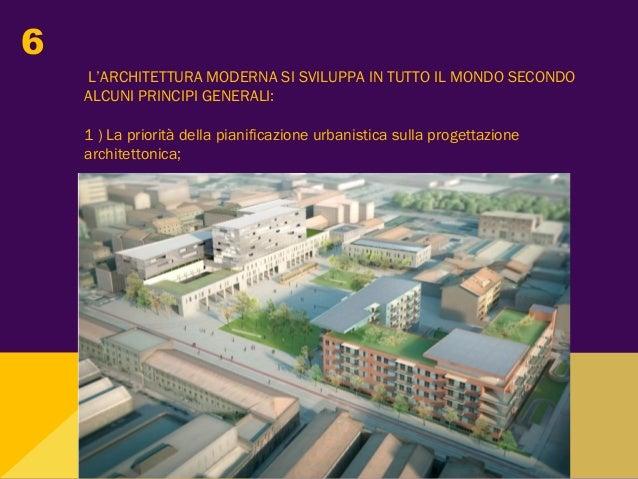 L'ARCHITETTURA MODERNA SI SVILUPPA IN TUTTO IL MONDO SECONDO ALCUNI PRINCIPI GENERALI: 1 ) La priorità della pianificazion...