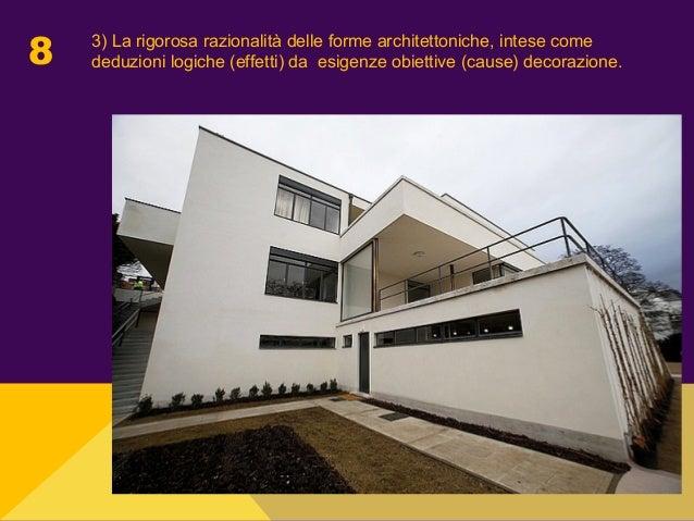 8 3) La rigorosa razionalità delle forme architettoniche, intese come deduzioni logiche (effetti) da esigenze obiettive (c...