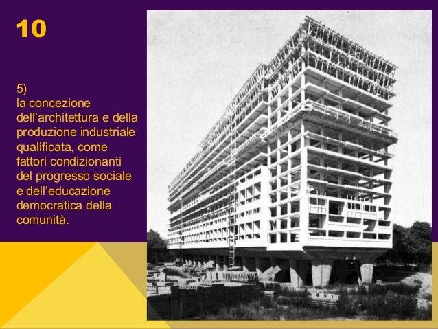 10 5) la concezione dell'architettura e della produzione industriale qualificata, come fattori condizionanti del progresso...