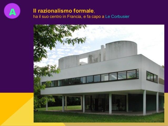 A Il razionalismo formale, ha il suo centro in Francia, e fa capo a Le Corbusier