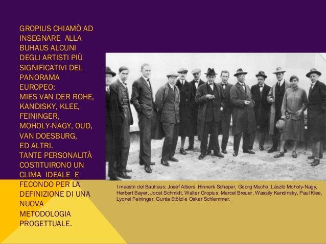 GROPIUS CHIAMÒ AD INSEGNARE ALLA BUHAUS ALCUNI DEGLI ARTISTI PIÙ SIGNIFICATIVI DEL PANORAMA EUROPEO: MIES VAN DER ROHE, KA...