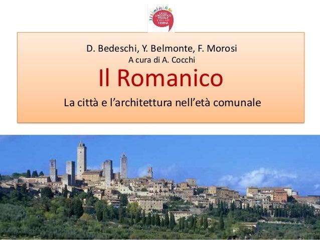 Il Romanico La città e l'architettura nell'età comunale D. Bedeschi, Y. Belmonte, F. Morosi A cura di A. Cocchi