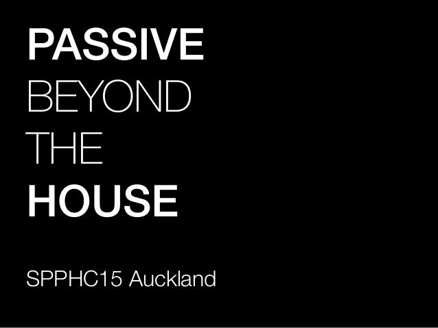 SPPHC15 Auckland PASSIVE! BEYOND THE HOUSE!