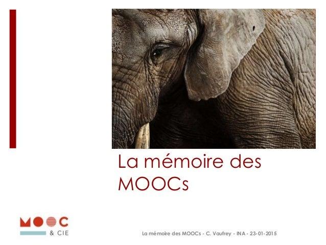 La mémoire des MOOCs La mémoire des MOOCs - C. Vaufrey - INA - 23-01-2015