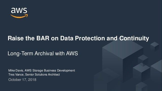 © 2018, Amazon Web Services, Inc. or its Affiliates. All rights reserved. October 17, 2018 Raise the BAR on Data Protectio...