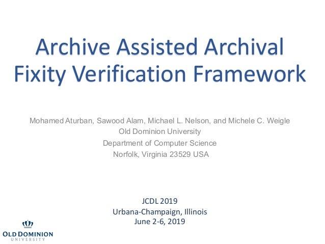 Archive Assisted Archival Fixity Verification Framework JCDL 2019 Urbana-Champaign, Illinois June 2-6, 2019 Mohamed Aturba...