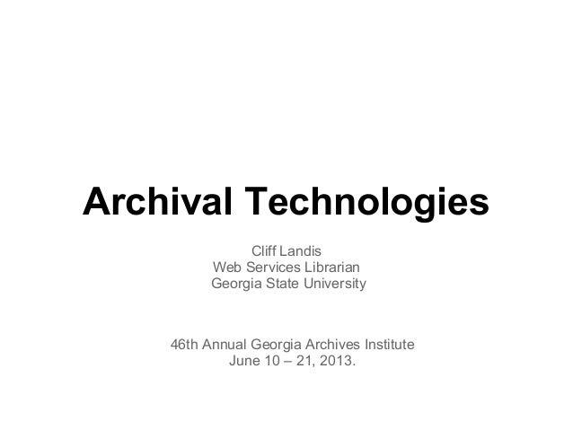 Archival TechnologiesCliff LandisWeb Services LibrarianGeorgia State University46th Annual Georgia Archives InstituteJune ...