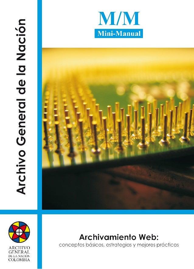 M/M 1 Mini/Manual Archivamiento Web: conceptos básicos, estrategias y mejores prácticas Subdirección de Tecnologías de la ...