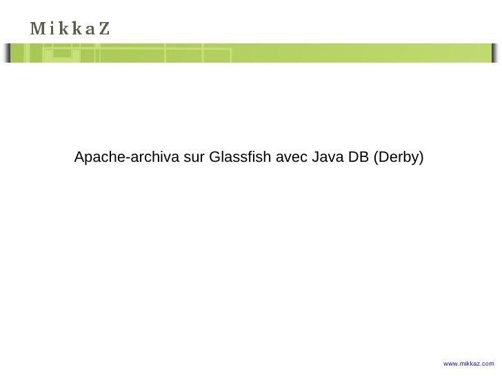 Apache-archiva sur Glassfish avec Java DB (Derby)                                                    www.mikkaz.com