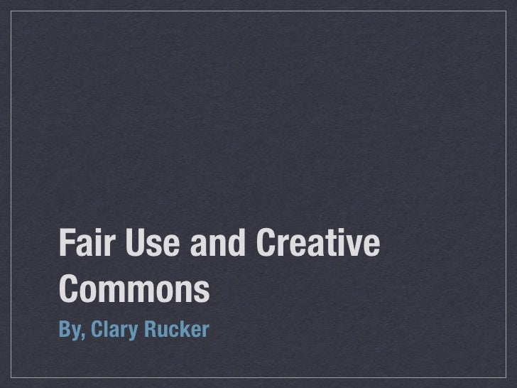 Fair Use and Creative Commons By, Clary Rucker