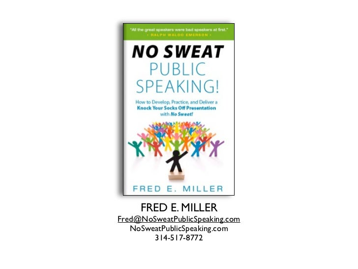 FRED E. MILLERFred@NoSweatPublicSpeaking.com   NoSweatPublicSpeaking.com        314-517-8772