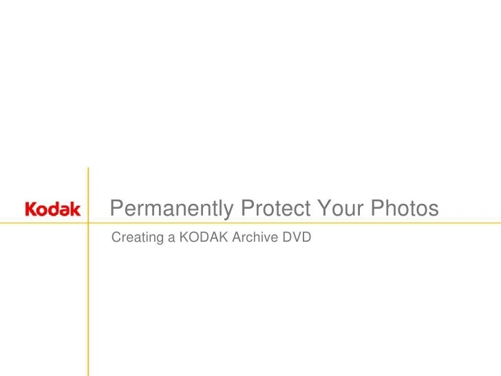 Permanently Protect Your Photos<br />Creating a KODAK Archive DVD<br />
