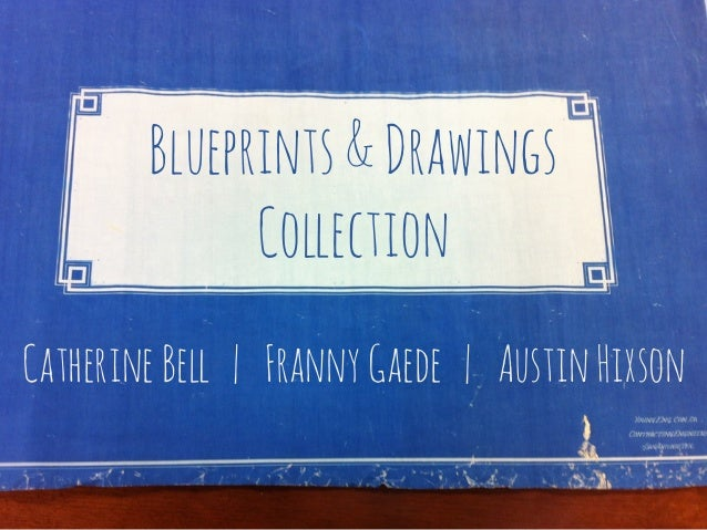 Blueprints&Drawings Collection CatherineBell | FrannyGaede | AustinHixson