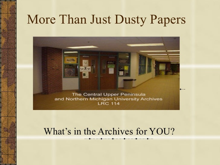 More Than Just Dusty Papers What's in the Archives for YOU?