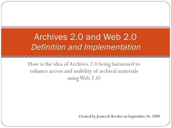 How is the idea of Archives 2.0 being harnessed to enhance access and usability of archival materials using Web 2.0? Archi...