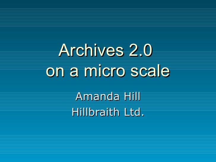 Archives 2.0  on a micro scale Amanda Hill Hillbraith Ltd.