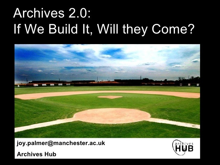 Archives 2.0:  If We Build It, Will they Come? [email_address] Archives Hub