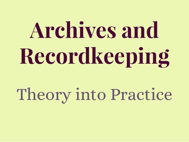 Archives and Recordkeeping Theory into Practice