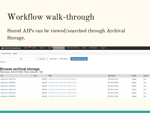 Workflow walk-through Stored AIPs can be viewed/searched through Archival Storage.