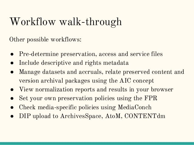Workflow walk-through Other possible workflows: ● Pre-determine preservation, access and service files ● Include descripti...
