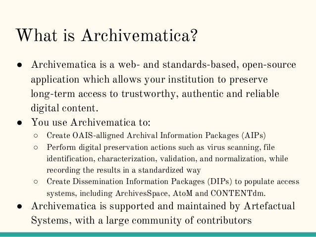 What is Archivematica? ● Archivematica is a web- and standards-based, open-source application which allows your institutio...